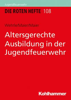 Altersgerechte Ausbildung in der Jugendfeuerwehr von Maier,  Armin, Wehrle,  Silke