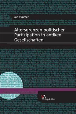 Altersgrenzen politischer Partizipation in antiken Gesellschaften von Timmer,  Jan