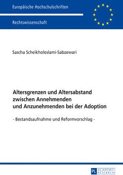 Altersgrenzen und Altersabstand zwischen Annehmenden und Anzunehmenden bei der Adoption von Scheikholeslami-Sabzewari,  Sascha