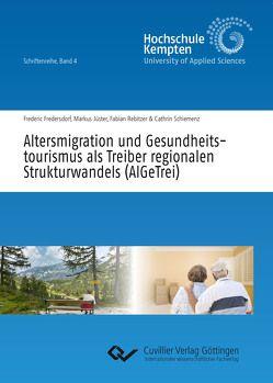 Altersmigration und Gesundheitstourismus als Treiber regionalen Strukturwandels (AlGeTrei) von Fredersdorf,  Frederic, Jüster,  Markus, Rebitzer,  Fabian, Schiemenz,  Cathrin