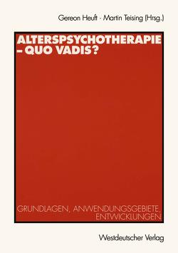 Alterspsychotherapie — Quo vadis? von Heuft,  Gereon, Teising,  Martin