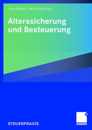 Alterssicherung und Besteuerung von Birk,  Dieter, Deisler,  Harald, Foerster,  Wolfgang, Heubeck,  Klaus, Jung,  Michael, Recktenwald,  Stefan, Ruland,  Franz, Rürup,  Bert