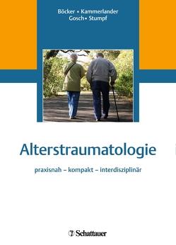 Alterstraumatologie von Böcker,  Wolfgang, Gosch,  Markus, Kammerlander,  Christian, Stumpf,  Ulla Cordula