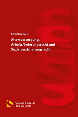Altersversorgung, Arbeitsförderungsrecht und Sozialversicherungsrecht von Gräfin von Schlieffen,  Katharina, Rolfs,  Christian, Zwiehoff,  Gabriele