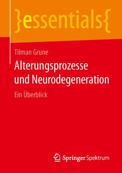 Alterungsprozesse und Neurodegeneration von Grune,  Tilman