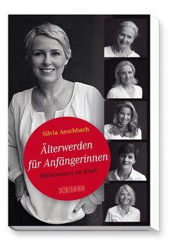 Älterwerden für Anfängerinnen von Aeschbach,  Silvia