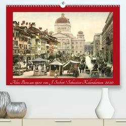 Altes Bern um 1900CH-Version (Premium, hochwertiger DIN A2 Wandkalender 2020, Kunstdruck in Hochglanz) von Siebert,  Jens