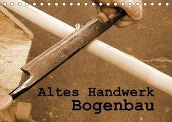 Altes Handwerk: Bogenbau (Tischkalender 2018 DIN A5 quer) von Schilling,  Linda