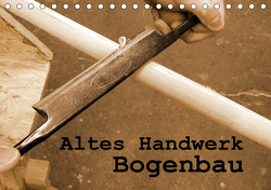 Altes Handwerk: Bogenbau (Tischkalender 2021 DIN A5 quer) von Schilling,  Linda
