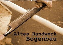 Altes Handwerk: Bogenbau (Wandkalender 2018 DIN A2 quer) von Schilling,  Linda