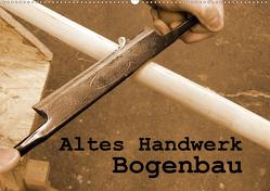 Altes Handwerk: Bogenbau (Wandkalender 2021 DIN A2 quer) von Schilling,  Linda