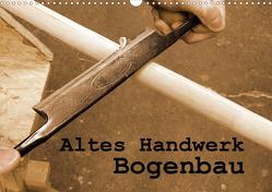 Altes Handwerk: Bogenbau (Wandkalender 2021 DIN A3 quer) von Schilling,  Linda