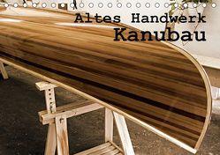 Altes Handwerk: Kanubau (Tischkalender 2019 DIN A5 quer) von Schilling,  Linda