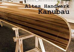Altes Handwerk: Kanubau (Wandkalender 2019 DIN A3 quer) von Schilling,  Linda