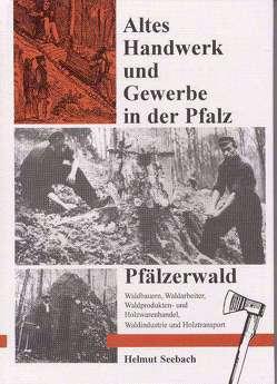 Altes Handwerk und Gewerbe in der Pfalz / Pfälzerwald von Ehrhardt,  Hans P, Meyer,  Gerd N., Seebach,  Helmut