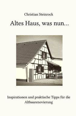 Altes Haus, was nun… von Steinrock,  Christian