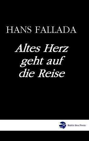 Altes Herz geht auf die Reise von Fallada,  Hans