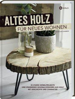Altes Holz für neues Wohnen von van Overbeek,  Hester