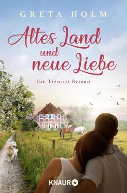 Altes Land und neue Liebe von Holm,  Greta