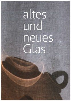 Altes und neues Glas von Brandolini,  Andreas, Mönig,  Roland