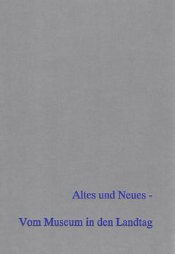 Altes und Neues – Vom Museum in den Landtag. von Andraschke,  Joachim, Beier,  Hans-Jürgen, Wagner,  Karin, Weber,  Thomas