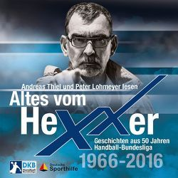 Altes vom Hexxer – Geschichten aus 50 Jahren Handball-Bundesliga von Eggers,  Erik, Lohmeyer,  Peter, Lücke,  Oliver, Thiel,  Andreas