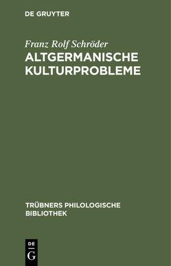 Altgermanische Kulturprobleme von Schröder,  Franz Rolf
