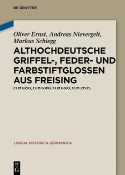 Althochdeutsche Griffel-, Feder- und Farbstiftglossen aus Freising von Ernst,  Oliver, Nievergelt,  Andreas, Schiegg,  Markus