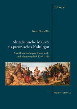 Altitalienische Malerei als preußisches Kulturgut von Skwirblies,  Robert