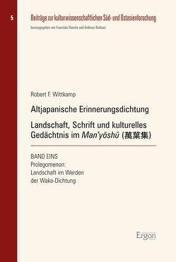 Altjapanische Erinnerungsdichtung: Landschaft, Schrift und kulturelles Gedächtnis im Man'yōshu (萬葉集) von Wittkamp,  Robert F