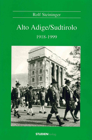 Alto Adige/Sudtirolo 1918-1999 von Steininger,  Rolf