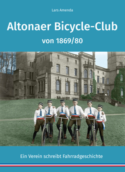 Altonaer Bicycle-Club von 1869/80 von Amenda,  Lars