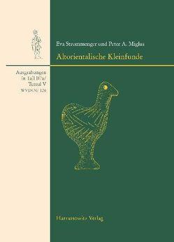 Altorientalische Kleinfunde von Miglus,  Peter A, Strommenger,  Eva