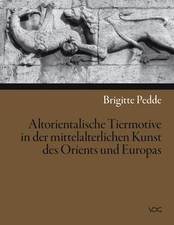 Altorientalische Tiermotive in der mittelalterlichen Kunst des Orients und Europas von Pedde,  Brigitte