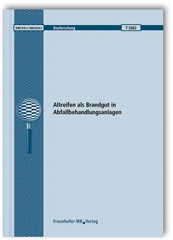 Altreifen als Brandgut in Abfallbehandlungsanlagen. Abschlussbericht. von Goertz,  Roland, Moser,  Jonathan, Schwer,  Markus, Spor,  Ullrich