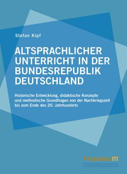 Altsprachlicher Unterricht in der Bundesrepublik Deutschland von Kipf,  Stefan