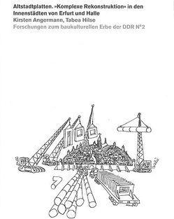 Altstadtplatten. 'Komplexe Rekonstruktion' in den Innenstädten von Erfurt und Halle von Angermann,  Kirsten, Hilse,  Tabea