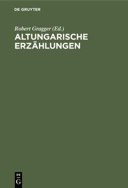 Altungarische Erzählungen von Gragger,  Robert