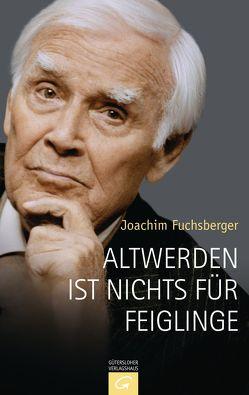Altwerden ist nichts für Feiglinge von Fuchsberger,  Joachim