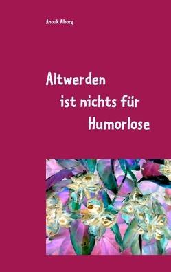 Altwerden ist nichts für Humorlose von Alborg,  Anouk