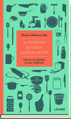 Altwiener Küchengeschichten von Hofmann,  Thomas