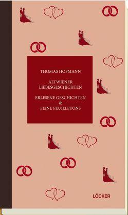 Altwiener Liebesgeschichten von Hofmann,  Thomas