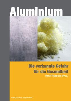 Aluminium – die verkannte Gefahr für die Gesundheit von Trappitsch,  Daniel