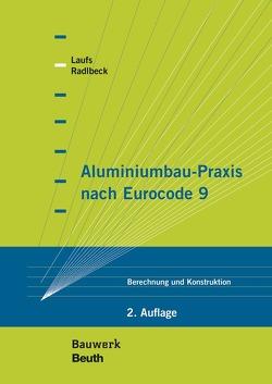 Aluminiumbau-Praxis nach Eurocode 9 von Laufs,  Torsten, Radlbeck,  Christina