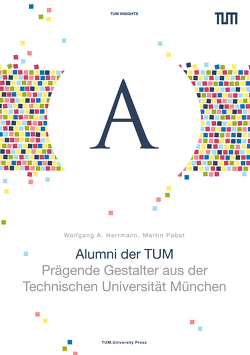 Alumni der TUM von Herrmann,  Wolfgang A, Pabst,  Martin