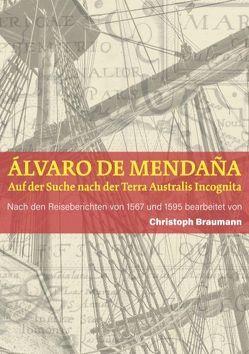 Álvaro de Mendaña – Auf der Suche nach der Terra Australis Incognita von Braumann,  Christoph
