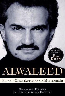 Alwaleed – Prinz, Geschäftsmann, Milliardär von Khan,  Riz, Neumüller,  Egbert