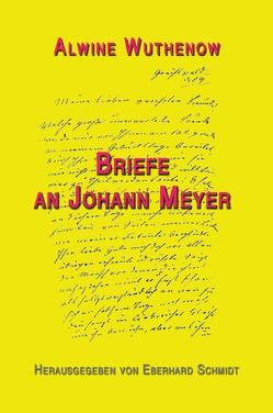 Alwine Wuthenow, Briefe an Johann Meyer von Schmidt,  Eberhard