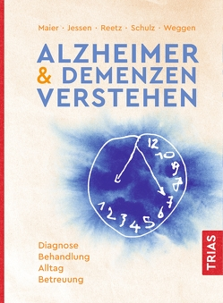 Alzheimer & Demenzen verstehen von Jessen,  Frank, Maier,  Wolfgang, Reetz,  Kathrin, Schulz,  Jörg B., Weggen,  Sascha