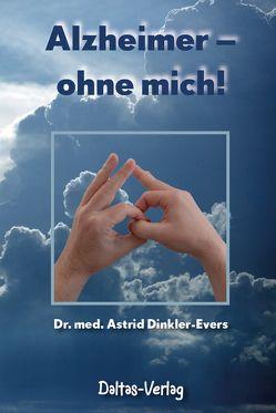 Alzheimer – ohne mich! von Dr. Dinkler-Evers,  Astrid